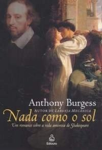 Capa do livro: Nada Como o Sol - Uma Narrativa da Vida Amorosa de Shakespeare