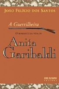 Capa do livro: A Guerrilheira - O Romance de Anita Garibaldi