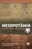 Capa do livro: Mesopotâmia - Luz na Noite do Tempo