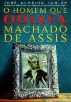 Capa do livro: O homem que odiava Machado de Assis