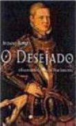 Capa do livro: O Desejado – A Fascinante História de Dom Sebastião