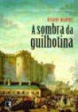 Capa do livro: A Sombra da Guilhotina