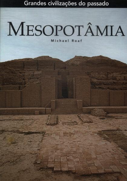 Capa do livro Grandes civilizações do passado: Mesopotâmia, de Michael Roaf