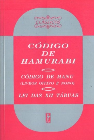 Capa do livro Código de Hamurábi; Código de Manu (livros oitavo e nono); Lei das XII tábuas, de Jair Lot Vieira (supervisão)