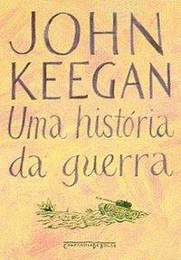 Capa do livro Uma História da Guerra, de John Keegan