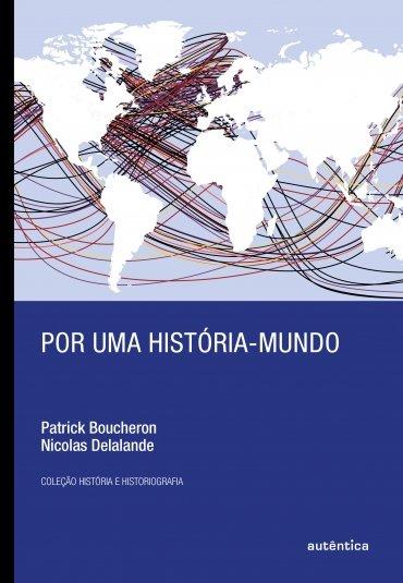 Capa do livro Por uma história-mundo, de Patrick Boucheron e Nicolas Delalande