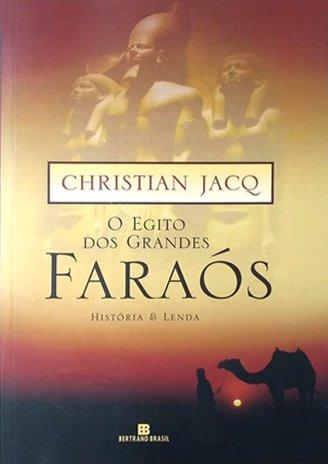 Capa do livro O Egito dos grandes Faraós: História & Lenda, de Christian Jacq