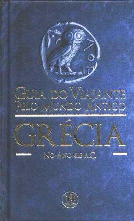 Capa do livro Guia do Viajante pelo mundo antigo - Grécia, de Eric Chaline