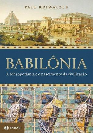 Capa do livro Babilônia: A Mesopotâmia e o Nascimento da Civilização, de Paul Kriwaczek