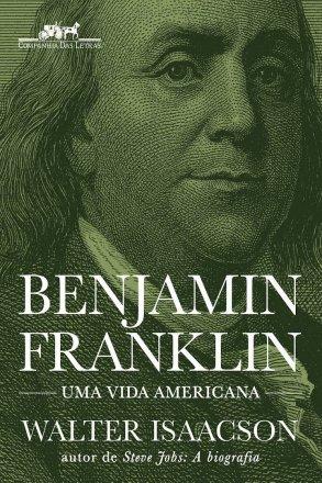 Capa do livro Benjamin Franklin - Uma Vida Americana, de Walter Isaacson