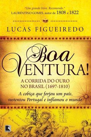 Capa do livro Boa Ventura! A Corrida do ouro no Brasil (1697-1810), de Lucas Figueiredo