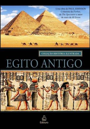 Capa do livro Coleção História Ilustrada - Egito Antigo, de Paul Johnson