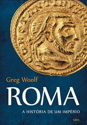 Capa do livro Roma: a História de um Império, de Greg Woolf