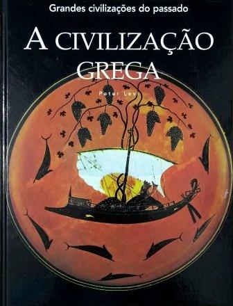 Capa do livro Grandes civilizações do passado: A Civilização Grega, de Peter Levi