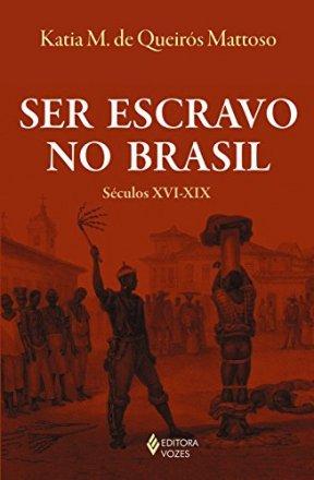Capa do livro Ser Escravo no Brasil, de Katia M. de Queirós Mattoso