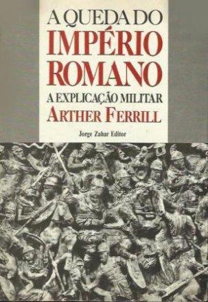 Capa do livro A queda do Império Romano - A explicação militar, de Arther Ferrill