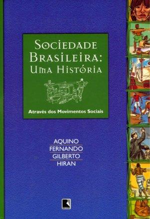 Capa do livro Sociedade Brasileira: Uma História através dos movimentos sociais - Vol. 1, de Aquino, Fernando, Gilberto, Hiran