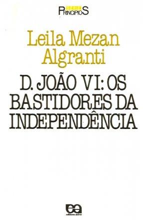 Capa do livro D João VI: Os bastidores da independência, de Leila Mezan Algranti