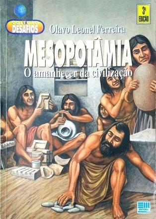 Capa do livro Mesopotâmia - O amanhecer da civilização, de Olavo Leonel Ferreira