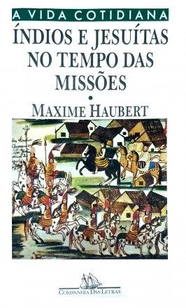 Capa do livro Indios e Jesuítas no tempo das Missões, de Maxime Haubert