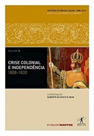 Capa do livro História do Brasil Nação 1 - Crise Colonial e Independência: 1808-1830, de Alberto da Costa e Silva (coordenação)