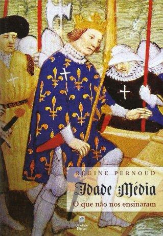 Capa do livro Idade Média - O Que Não Nos Ensinaram, de Régine Pernoud