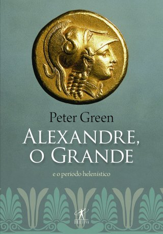 Capa do livro Alexandre O Grande e o período helenístico, de Peter Green