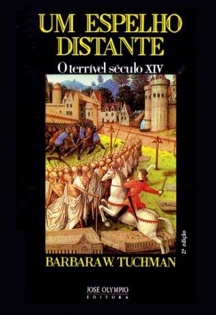Capa do livro Um Espelho Distante - O terrível Século XIV, de Barbara Tuchman