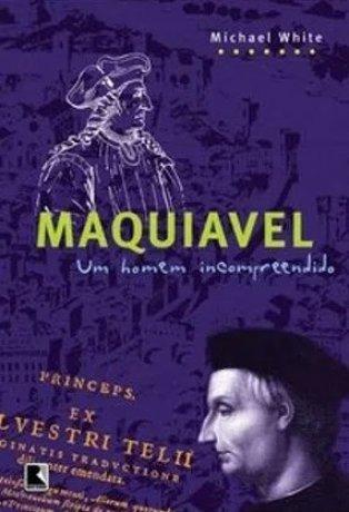 Capa do livro Maquiavel - Um Homem Incompreendido, de Michael White