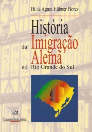 Capa do livro História da Imigração Alemã no Rio Grande do Sul, de Hilda A. Hubner Flores