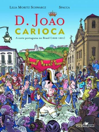 Capa do livro D. João Carioca, de Lilia Moritz Schwarcz, Spacca