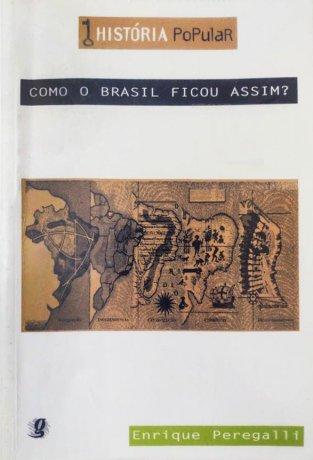 Capa do livro Como o Brasil ficou assim?, de Enrique Peregalli
